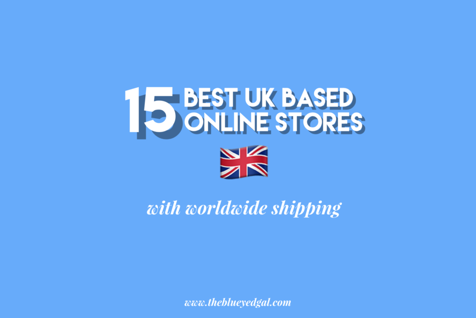 THE BEST UK BASED ONLINE STORES WITH WORLDWIDE SHIPPING ...